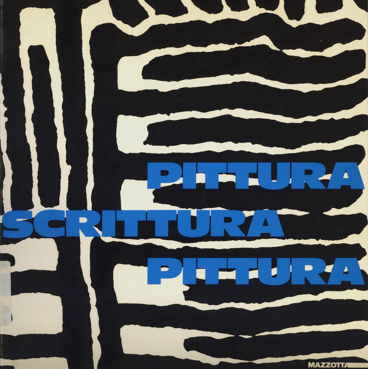 """l'immagine mostra la copertina del catalogo di Mazzotta """"Pittura Scrittura Pittura"""". Il titolo di colore azzurro occupa la parte centrale dell'immagine sotto un pattern grafico bianco e nero"""