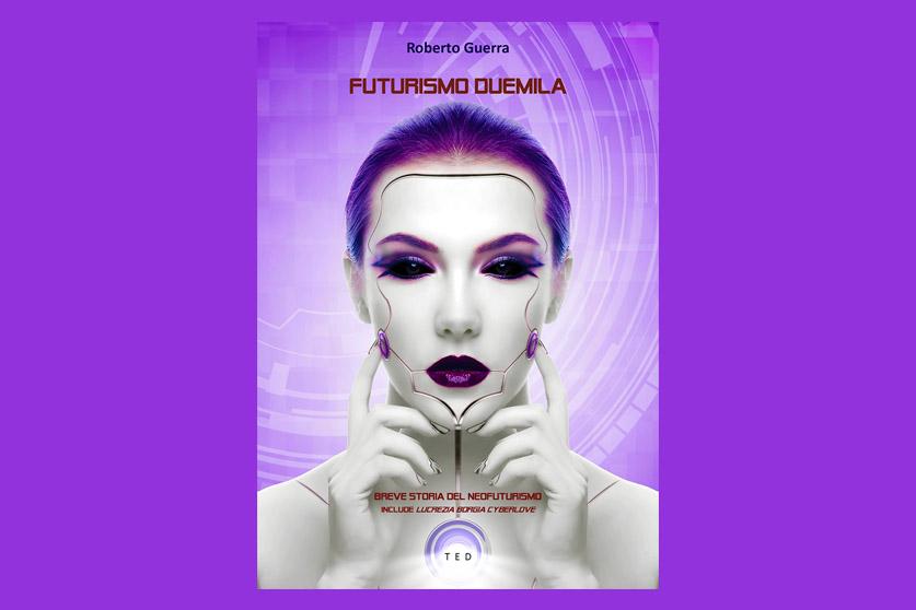 """la foto a colori mostra la copertina del libro di Roberto Guerra dal titolo """"Futurismo Duemila"""" che reca l'immagine tecnologica di un volto di donna"""
